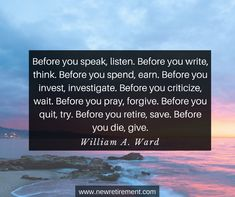 """""""Before you speak, listen. Before you write, think. Before you spend, earn. Befo… – My CMS I Love You Quotes, Love Yourself Quotes, George Burns, Retirement Quotes, Popular Quotes, Famous Quotes, Forgiveness, Pray, Investing"""