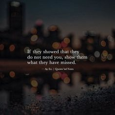 If they showed that they do not need you show them what they have missed. Ay. En via (http://ift.tt/2hfgIZD)