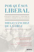 Por qué soy liberal: o por qué el liberalismo es la mejor forma de garantizar el progreso de todos los ciudadanos / Diego Sâanchez de la Cruz