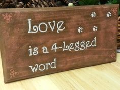 Hey, I found this really awesome Etsy listing at https://www.etsy.com/listing/208377073/pet-sign-love-is-a-4-legged-word