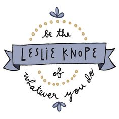 """""""Be the Leslie Knope of Whatever You Do"""" Stickers by Liana Spiro 