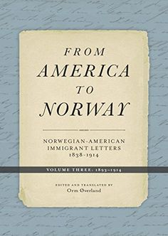 From America to Norway: Norwegian-American Immigrant Lett...