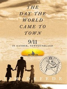 The Day the World Came to Town : 9/11 in Gander, Newfoundland by Jim DeFede