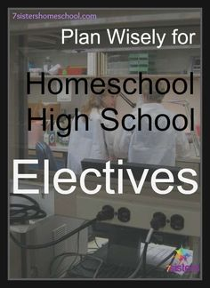 Plan Wisely for Homeschool High School Electives  Great ideas to get you out of the textbooks for electives.