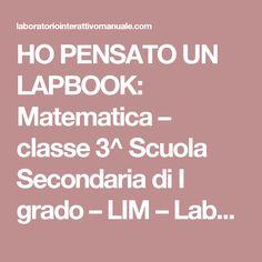 HO PENSATO UN LAPBOOK: Matematica – classe 3^ Scuola Secondaria di I grado – LIM – Laboratorio Interattivo Manuale
