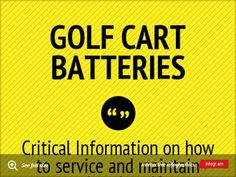 Critical information on how to prevent golf cart breakdowns ! Are you aware that the most common breakdown problem with an electric golf cart is probably the golf cart batteries? With the Electric Golf Cart Battery Guide you'll achieve maximum performance and a longer battery life. Save both time and money by clicking on the link below for additional information on the Electric Golf Cart Battery Guide www.GolfCartBatteriesGuide.com