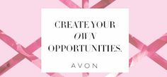 If you are need of extra money or want to start a new career this is perfect for you. Join the many Avon Representatives.  You will have so much support and training. I love it. They actually teach you how to be successful and maybe you will want to give up your other job.