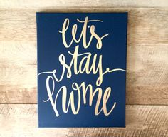 Let's stay home- 11x14 hand lettered canvas quote art, home decor, wall art, canvas quote, quotes on canvas, home sweet home