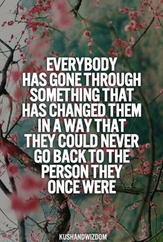 Everyone has gone through something that changed them for good.