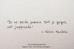 """Je ne perds jamais. Soit je gagne, soit j'apprends."" #citation de #NelsonMandela #citationdujour #penseepositive"