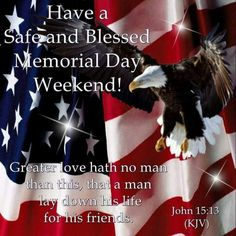 have a blessed & safe memorial weekend