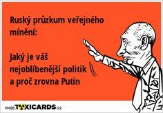 Ruský průzkum veřejného mínění: Jaký je váš nejoblíbenější politik a proč zrovna Putin Ecards, Memes, Meme, Jokes, E Cards