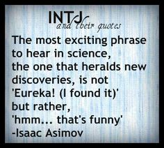 "INTJ Quote ~ Isaac Asimov.  Author and Professor of Biochemistry at Boston University.  Best known for his works of 'hard' science fiction and popular science books, Along with Robert A. Heinlein and Arthur C. Clarke, Asimov was considered one of the ""Big Three"" sci fi writers during his lifetime."