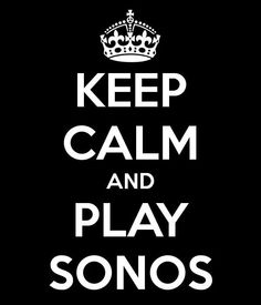 Keep Calm and Play Sonos