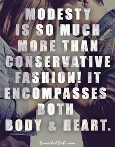 Modesty is so much more than conservative fashion! It encompasses both the body and the heart.