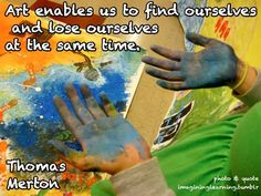"""Thomas Merton: """"Art enables us to find ourselves and lose ourselves at the same time."""""""