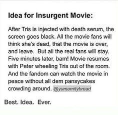 Ideas for Insurgent movie… I so want this to happen so that I can see who else is in the fandom, and so that I can laugh out loud at those who left.