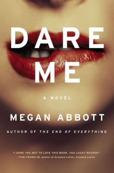 """Dare Me: A Novel - next recommended read! ...""""the world of high school cheerleading is something truly menacing"""""""