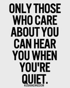 ' Only those who care about you can hear you when you're quiet.' #Motivation #motivational #motivationalquote #quotes #quote #inspiration #inspirational #inspirationalquote #quiet #befriends #love by Ed Zimbardi http://edzimbardi.com