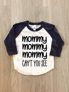 f4408321c Mommy Mommy Mommy can't you see tshirt - baby boy or girl clothes toddler  shirt