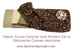 Free Fabric Cover Tutorial and Pattern For a Silhouette Cameo Machine