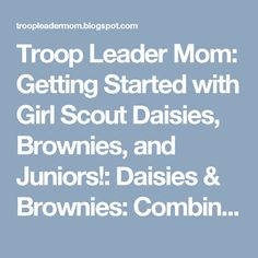 Troop Leader Mom: Getting Started with Girl Scout Daisies, Brownies, and Juniors!: Daisies & Brownies: Combined Troops and Badge Work
