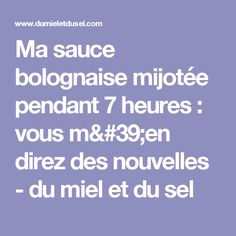 Ma sauce bolognaise mijotée pendant 7 heures : vous m'en direz des nouvelles - du miel et du sel