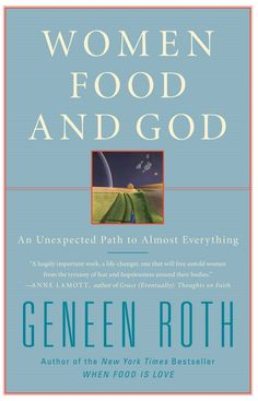 """I've been slowly savoring the book Women, Food and God by Geneen Roth.  It's all about how what you eat is inseparable from how you feel about life.     One of my favorite quotes thus far:    """"Meditation is a tool to shake yourself awake.  A way to discover what you love. A practice to return yourself to our body when the mind medleys threaten to usurp your sanity."""""""
