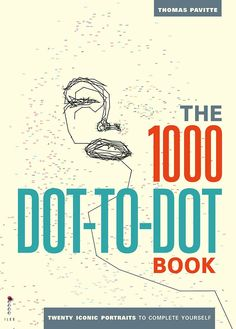Booktopia Has The 1000 Dot To Book Twenty Iconic Portraits Complete Yourself By Thomas Pavitte Buy A Discounted Paperback Of