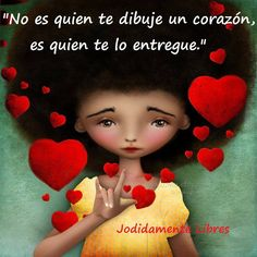 〽️ No es quien te dibuje un corazón, es quien te lo entregue.