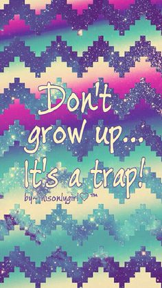 Don't grow up it a trap