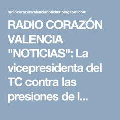 """RADIO CORAZÓN VALENCIA  """"NOTICIAS"""": La vicepresidenta del TC contra las presiones de l..."""