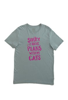 Sorry I Have Plans With My Cats: Hand Printed Organic Cotton Original Mushpa + Mensa Designer T-Shirt My Daughter Birthday, To My Daughter, The Four Agreements, Organic Cotton T Shirts, Custom Fonts, Recycle Plastic Bottles, Teal Colors, Crazy Cat Lady, Cool Shirts