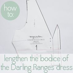 Darling Ranges sewalong: how to lengthen the bodice — megan nielsen design diary Sewing Hacks, Sewing Tutorials, Sewing Crafts, Sewing Projects, Sewing Patterns, Sewing Tips, Techniques Couture, Sewing Techniques, Diy Clothing