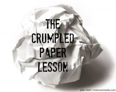 Bullying and the Crumpled Paper Lesson | Maybe use as a preface for a writing assignment too?