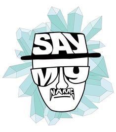 """Say My Name"" Heisenberg Camiseta/T-shirt on Behance"