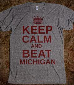 Gimme. Love this t-shirt. Keep calm and beat Michigan. Buckeye Nation