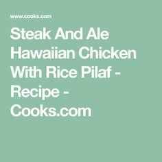 Steak And Ale Hawaiian Chicken With Rice Pilaf - Recipe - Cooks.com