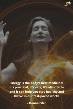 """Energy is the body's best medicine: it's practiced, it's safe, it's affordable and it can help you stay healthy and thrive in our fast-paced world."" - Donna Eden  http://theshiftnetwork.com/?utm_source=pinterest&utm_medium=social&utm_campaign=quote"