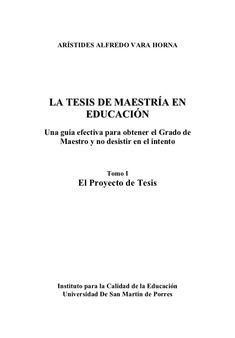ARÍSTIDES ALFREDO VARA HORNA LA TESIS DE MAESTRÍA EN       EDUCACIÓNUna guía efectiva para obtener el Grado de    Maestro ...