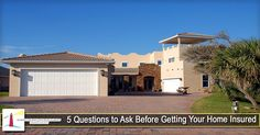 5 Questions to Ask Before Getting Your Home Insured