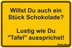 """Willst Du auch ein Stück Schokolade?  Lustig wie Du """"Tafel"""" aussprichst! ... gefunden auf https://www.istdaslustig.de/spruch/477 #lustig #sprüche #fun #spass"""