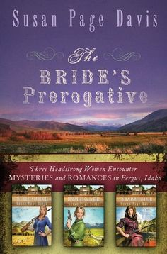 The Bride's Prerogative: Fergus, Idaho, Becomes Home to Three Mysteries Ending in Romances (Ladies' Shooting Club) by Susan Page Davis. $9.99. 960 pages. Publisher: Barbour Books; Series Omnibus edition (November 1, 2011). Author: Susan Page Davis