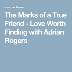 The Marks of a True Friend - Love Worth Finding with Adrian Rogers