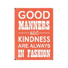 Good manners and kindness are always in fashion.