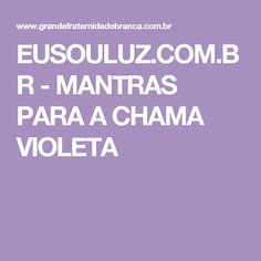 EUSOULUZ.COM.BR - MANTRAS PARA A CHAMA VIOLETA