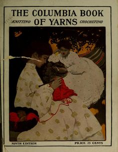 """The Columbia Book of Yarns"", 1908. Full text. A very thorough book full of crochet and knitted patterns for women, men and children, as well as adorable patterns for teddy bear and doll clothes."