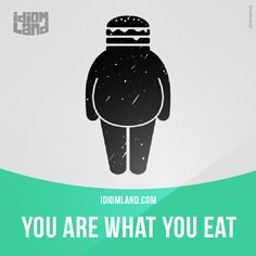 """""""You are what you eat"""" means """"to be healthy, you need to eat good food"""".  Example: Why do you eat so much bad stuff like pizza, hamburgers and fries? You are what you eat, you know.     Learning English can be fun!  Visit our website:..."""
