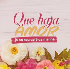 Que haja amor já no seu café da manhã. #mensagenscomamor #sentimentos #amor #cafédamanhã #pessoas #felicidade #bomdia
