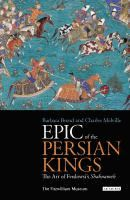 Epic of the Persian kings : the art of Ferdowsi's Shahnameh  	 Barbara Brend and Charles Melville.